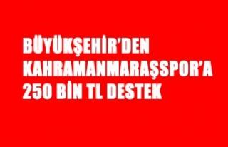 Büyükşehir'den Kahramanmaraşspor'a 250 Bin...