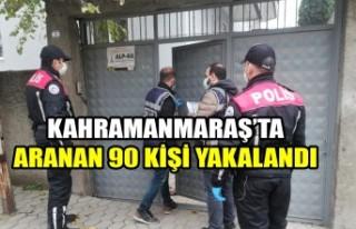 Kahramanmaraş'ta Aranan 90 Kişi Yakalandı