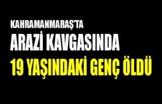 Kahramanmaraş'ta Arazi Kavgasında 1 Kişi Öldü