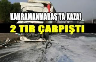 Kahramanmaraş'ta Kaza! 2 Tır Çarpıştı