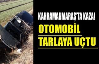 Kahramanmaraş'ta Kaza! Otomobil Tarlaya Uçtu