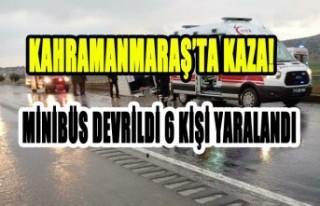 Kahramanmaraş'ta Minibüs Devrildi, 6 Yaralı