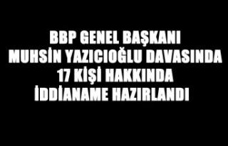 Yazıcıoğlu Davasında 17 Kişi Hakkında İddianame...