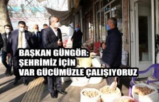 Başkan Güngör: Şehrimiz İçin Var Gücümüzle...