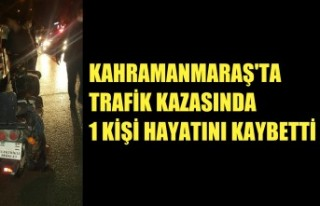 Kahramanmaraş'ta Trafik Kazasında 1 Kişi Hayatını...