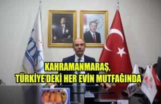 Kahramanmaraş, Türkiye'deki Her Evin Mutfağında