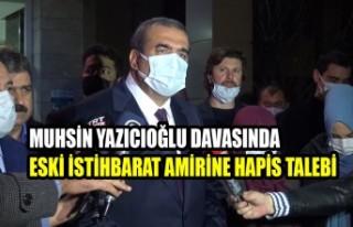 Muhsin Yazıcıoğlu Davasında Eski İstihbarat Amirine...