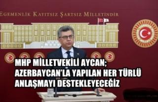 Aycan; Azerbaycan'la Yapılan Her Türlü Anlaşmayı...