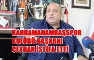 Kahramanamraşspor Kulübü Başkanı Ceyhan İstifa...