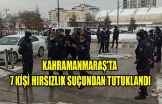 Kahramanmaraş'ta 7 Kişi Hırsızlık Suçundan...