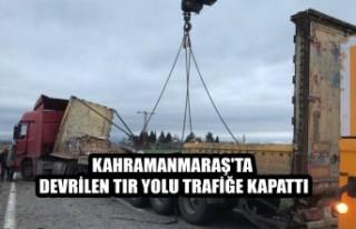 Kahramanmaraş'ta Devrilen Tır Yolu Trafiğe...