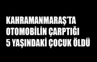 Kahramanmaraş'ta Otomobilin Çarptığı 5 Yaşındaki...