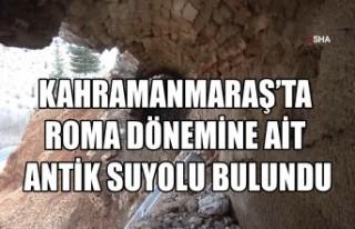 Kahramanmaraş'ta Roma Dönemine Ait Antik Suyolu...