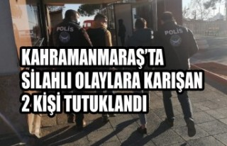 Kahramanmaraş'ta Silahlı Olaylara Karışan 2...