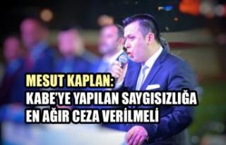 Mesut Kaplan: Kabe'ye Yapılan Saygısızlığa...
