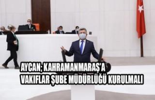 Aycan; Kahramanmaraş'a Vakıflar Şube Müdürlüğü...