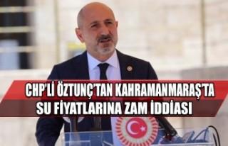 CHP'li Öztunç'tan Kahramanmaraş'ta Su Fiyatlarına...