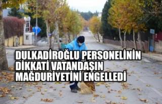 Dulkadiroğlu Personelinin Dikkati Vatandaşın Mağduriyetini...
