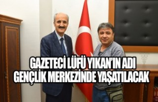 Gazeteci Lüfü Yıkan'ın Adı Gençlik Merkezinde...