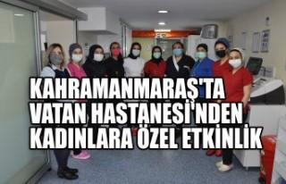 Kahramanmaraş'ta Vatan Hastanesi'nden Kadınlara...