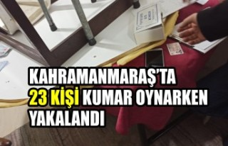 Kahramanmaraş'ta 23 Kişi Kumar Oynarken Yakalandı