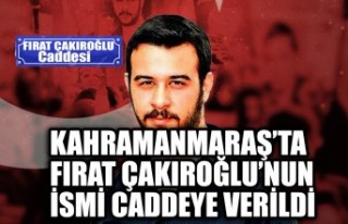 Kahramanmaraş'ta Fırat Çakıroğlu'nun İsmi...