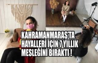 Kahramanmaraş'ta Hayalleri İçin 7 Yıllık Mesleğini...