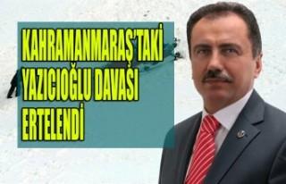 Kahramanmaraş'taki Yazıcıoğlu Davası Ertelendi