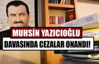 Muhsin Yazıcıoğlu Davasında Cezalar Onandı!