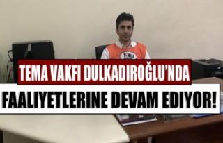 TEMA Vakfi Dulkadiroğlu'nda Faaliyetlerine Devam...