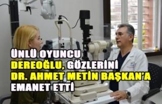 Ünlü Oyuncu Dereoğlu, Gözlerini Dr. Ahmet Metin...