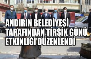 Andırın Belediyesi Tarafından Tirşik Günü Etkinliği...