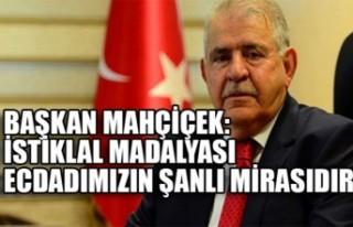 Başkan Mahçiçek: İstiklal Madalyası Ecdadımızın...