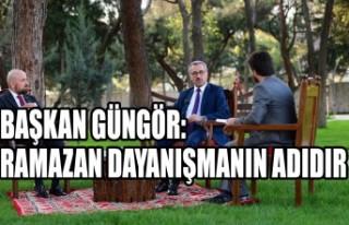 Başkan Güngör: Ramazan Dayanışmanın Adıdır