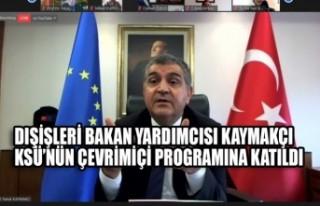 Dışişleri Bakan Yardımcısı Kaymakçı KSÜ'nün...
