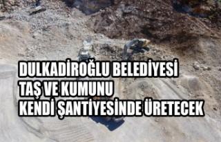 Dulkadiroğlu Belediyesi Taş ve Kumunu Kendi Şantiyesinde...