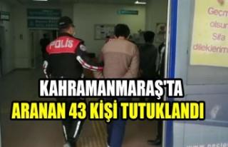 Kahramanmaraş'ta Aranan 43 Kişi Tutuklandı