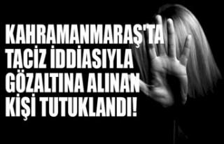 Kahramanmaraş'ta Taciz İddiasıyla Gözaltına...