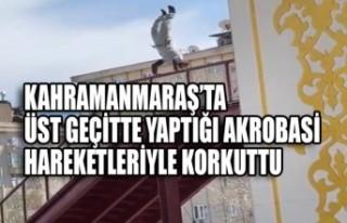 Kahramanmaraş'ta Üst Geçitte Yaptığı Akrobasi...