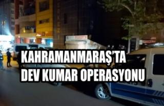 Kahramanmaraş'ta Dev Kumar Operasyonu