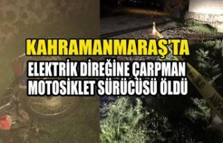 Kahramanmaraş'ta Elektrik Direğine Çarpman Motosiklet...