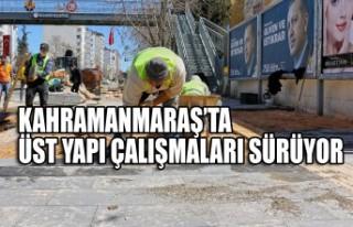Kahramanmaraş'ta Üst Yapı Çalışmaları Sürüyor