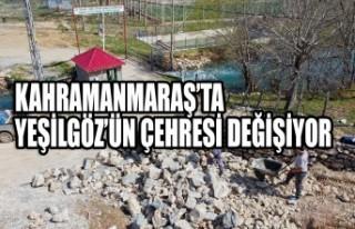 Kahramanmaraş'ta Yeşilgöz'ün Çehresi Değişiyor