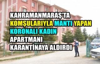 Komşularıyla Mantı Yaptı Apartmanı Karantinaya...