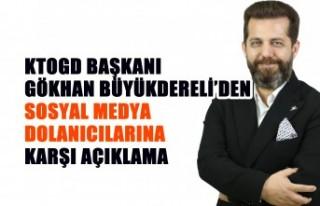KTOGD Başkanı Büyükdereli'den Sosyal Medya Dolanıcılarına...