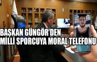 Başkan Güngör'den Milli Sporcuya Moral Telefonu