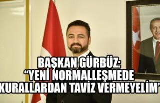 """Başkan Gürbüz: """"Yeni Normalleşmede Kurallardan..."""