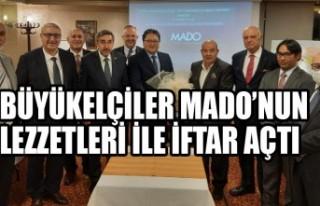 Büyükelçiler Mado'nun Lezzetleri İle İftar...