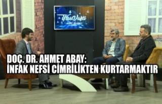 Doç. Dr. Ahmet Abay :İnfak Nefsi Cimrilikten Kurtarmaktır