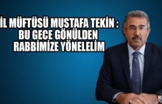 İl Müftüsü Mustafa Tekin :Bu Gece Gönülden Rabbimize...